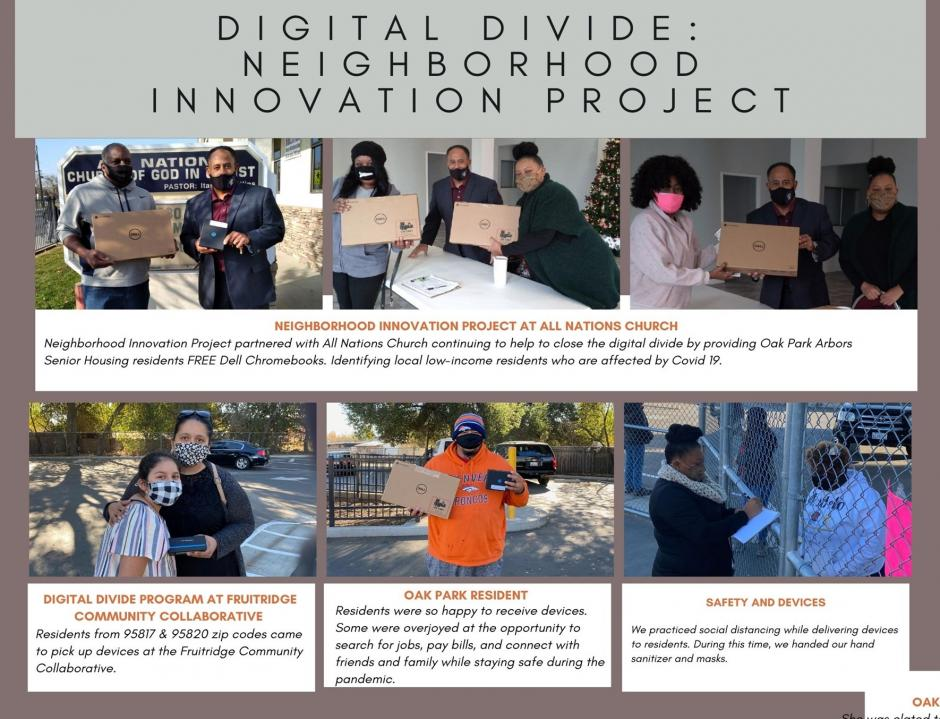 6 photos of people giving and receiving laptops and hotspots. Text: Digital Divide - Neighbor Innovation Project. All Nations Church; Fruitridge Community Collaborative; Oak Park; Safety and Devices